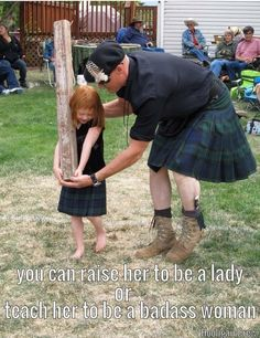 You can raise her to be a lady, or teach her to be a badass woman | The way of the Scots | Highlanders