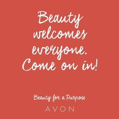 """""""Beauty welcomes everyone. Come on in!"""" #AvonwithDVS #BeautyforaPurpose"""