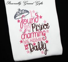 I found My Prince Charming his Name is Daddy with Crown Custom Embroidered Shirt for Daddy's Girl Daughter Princess -You Pick the Colors by PersonallyGraced, $25.00