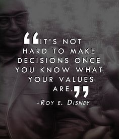 It's not hard to make decisions once you know what your values are. - Roy E. Disney