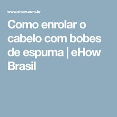 Como enrolar o cabelo com bobes de espuma | eHow Brasil