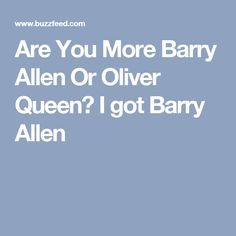 Are You More Barry Allen Or Oliver Queen?  I got Barry Allen