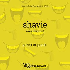 Dictionary.com's Word of the Day - shavie - Scot. a trick or prank.Shavie is a rare word used in Scottish poetry, first appearing in English in the 18th century and current for just a little more than a century after that.