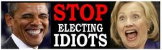 STOP Electing IDIOTS - ANTI HILLARY PRO TRUMP POLITICAL BUMPER STICKER