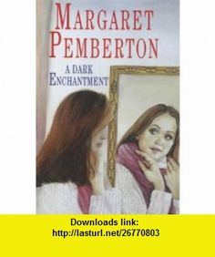 A Dark Enchantment (9780727857699) Margaret Pemberton , ISBN-10: 072785769X  , ISBN-13: 978-0727857699 ,  , tutorials , pdf , ebook , torrent , downloads , rapidshare , filesonic , hotfile , megaupload , fileserve