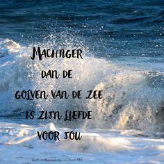 Machtiger dan de golven van de zee is zijn liefde voor jou. Psalm 93:4