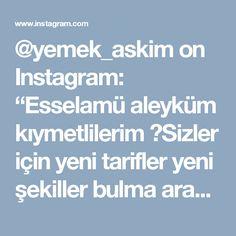 """@yemek_askim on Instagram: """"Esselamü aleyküm kıymetlilerim 💕Sizler için yeni tarifler yeni şekiller bulma arayışındayım😋Bunun için çook uğraşıyorum çook yoruluyorum…"""" • Instagram"""