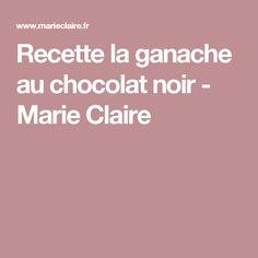 Recette la ganache au chocolat noir - Marie Claire