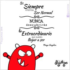 If you are always trying to be normal you will never know how amazing you can be -Maya Angelou.Si siempre intentas ser normal nunca descubrirás lo extraordinario que puedes llegar a ser. #guyuminos #frases #ilustracion #tarjetas