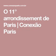 O 11° arrondissement de Paris | Conexão Paris