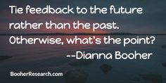 Tie feedback to the future rather than the past. Otherwise, what's the point? #Communcation #CommunicationSkills #LeadershipSkills #ManagementSkills #Quotes