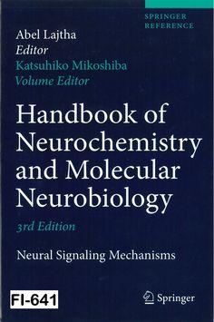 Handbook of neurochemistry and molecular neurobiology : neural signaling mechanisms / edited by Abel Lajtha, Katsuhiko Mikoshiba