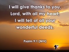 I will give thanks to you, Lord, with all my heart; I will tell of all your wonderful deeds. Psalm 9:1 (NIV) #bibleverse #bible #scripture #quote #christian #jesus #faith #niv #grace
