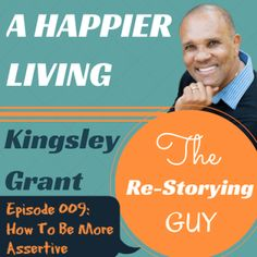 How To Be More Assertive | Episode AHL009 | Kingsley Grant.com