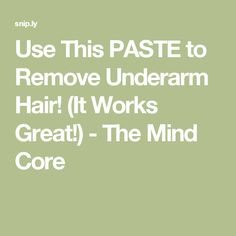 Use This PASTE to Remove Underarm Hair! (It Works Great!) - The Mind Core