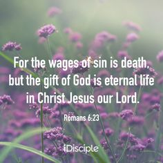 Romans - For the wages of sin is death, but the gift of God is eternal life in Christ Jesus our Lord. King Jesus, Jesus Is Lord, Jesus Christ, God, Romans 6, Verse Of The Day, Heavenly Father, Sunday School, School Ideas