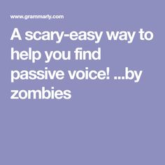 A scary-easy way to help you find passive voice! ...by zombies