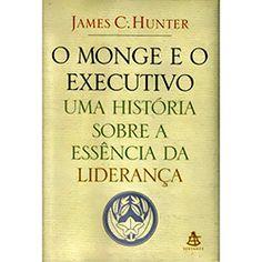 Livro - O Monge e o Executivo: Uma História Sobre a Essência da Liderança