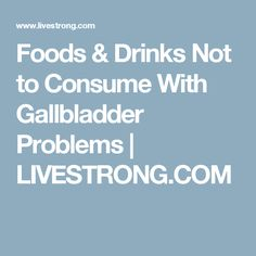 Foods & Drinks Not to Consume With Gallbladder Problems | LIVESTRONG.COM