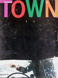 Town: still amazing nearly 50 years later - the innovative Man About Town (later About Town, later Town) magazine. For more see this great blog post: http://www.markporter.com/notebook/wp-content/uploads/cover12.jpg