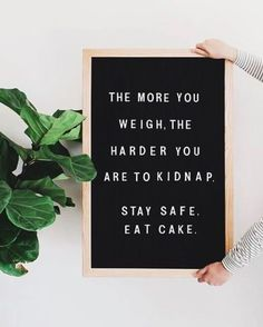 """The more you weight, the harder you are the kidnap. Stay safe. Eat cake"" Creative Felt Board Quotes and Funny Felt Board Ideas #feltboard #quotes #feltboardquotes #feltboardideas #feltboardfunny #feltboarddiy #letterfolkquotes #letterfolk #quotes #cake"