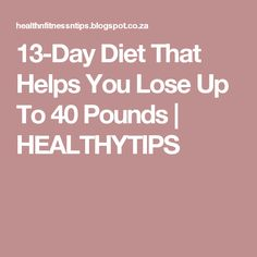 13-Day Diet That Helps You Lose Up To 40 Pounds | HEALTHYTIPS