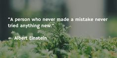 "Ready to accept mistakes in 2016: ""A person who never made a mistake never tried anything new.""   Albert Einstein"