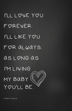 Mother's love for her children! I'll love you forever. I'll like you for always, as long as I'm living my baby. Mother quotes for mother's love. Mother to daughter quotes Great Quotes, Quotes To Live By, Inspirational Quotes, Small Quotes, Miséricorde Divine, Quotes From Childrens Books, Quotes Children, Childrens Book Quotes Printables, Loving Your Children Quotes