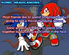 Most friends like to spend time together by going to see a movie or playing games. Sonic and Knuckles like to spend time together by punching each other in the face.