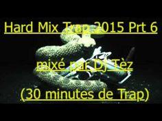 Hard Mix Trap 2015 Prt 6 mixé par Dj Tèz (30 minutes de Trap)