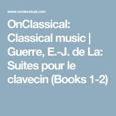 OnClassical: Classical music   Guerre, E.-J. de La: Suites pour le clavecin (Books 1-2)