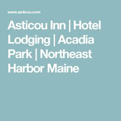 Asticou Inn | Hotel Lodging | Acadia Park | Northeast Harbor Maine