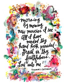 Morning by morning new mercies I see; All I have needed thy hand hath provided - Great is thy faithfulness, Lord unto me! Thomas Chisholm, hymn lyrics, worship song print, Christian art, handlettered, watercolor, abstract