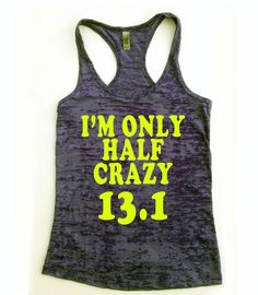 Running Tank Top. I'm Only Half Crazy. I'm Only by Built2InspireU  i want this for my next race!