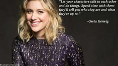 """""""Let your characters talk to each other..."""" - Greta Gerwig"""