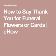 How to Say Thank You for Funeral Flowers or Cards | eHow