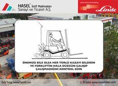 Önce İş Güvenliği!Önemsiz bile olsa her türlü kazayı bildirin ve forklifttin hala düzgün çalışıp çalışmadığını kontrol edin. www.hasel.com | www.haselvitrin.com