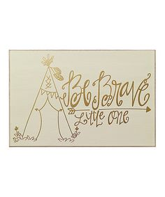 This 'Be Brave' Wall Sign is perfect! #zulilyfinds  •12'' W x 8'' H x 0.5'' D •Wood $11.99