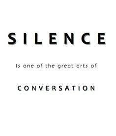 SILENCE is one of the great arts of conversation