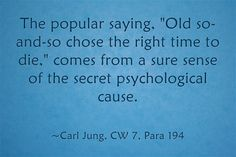 The popular saying, Old so-and-so chose the right time to die, comes from a sure sense of the secret psychological cause.