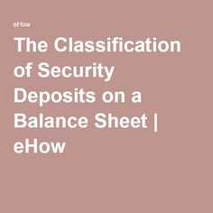 The Classification of Security Deposits on a Balance Sheet | eHow