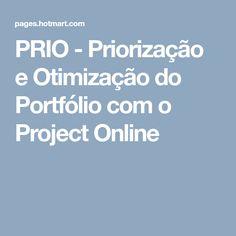 PRIO - Priorização e Otimização do Portfólio com o Project Online
