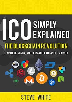 ICO simply explained: The Blockchain Revolution - Cryptocurrency, Wallets and Exchanges Market (Blockchain Books) (English Edition) von [White, Steve] Steve White, Blockchain Cryptocurrency, Revolution, Marketing, Wallets, Android, Apps, English, App