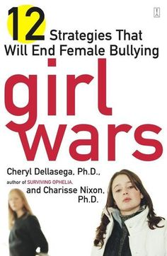 Girl Wars by Dellasega and Nixon - Gossip, teasing, forming cliques, and other cruel behaviors are the basis of bullying, which harms both victim and aggressor. Until now, no one has been able to offer practical and effective solutions that stop girls from hurting each other with words and actions. But in Girl Wars, two experts explain not only how to prevent such behavior but also how to intervene should it happen, as well as overcome the culture that breeds it.