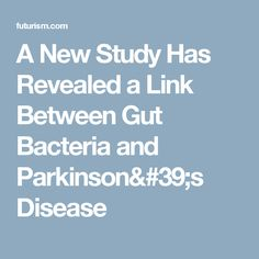 A New Study Has Revealed a Link Between Gut Bacteria and Parkinson's Disease