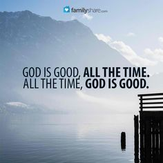 food is good , all the time, all the time, food is good....also. but God is waaaay betyer, haha.