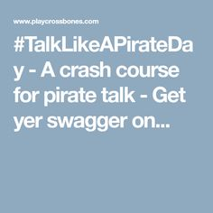 #TalkLikeAPirateDay - A crash course for pirate talk - Get yer swagger on...