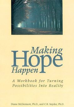 Making Hope Happen: A Workbook for Turning Possibilities Into Reality by Diane McDermott, http://www.amazon.com/dp/1572241675/ref=cm_sw_r_pi_dp_5Q8Krb0BM5J5T