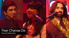 Paar Chanaa De, Shilpa Rao & Noori, Episode 4, With its soulful indie-rock feel 'Paar Chanaa De' is a grand duet of music directors, Noori featuring Shilpa Rao. An oral tradition passed on to the brother duo by their grandparents, it's a song that they've considered as a family treasure since long. In the beginning few chords, the track establishes the earthy soul vibes that transcend in waves laden with a distinct melody and instrumentation.
