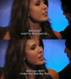 Because I want to feel special...and you don't make me feel like that. #thehills